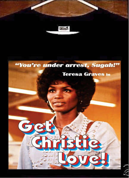 Get Christie Love T shirt; Teresa Graves Get Christie Love