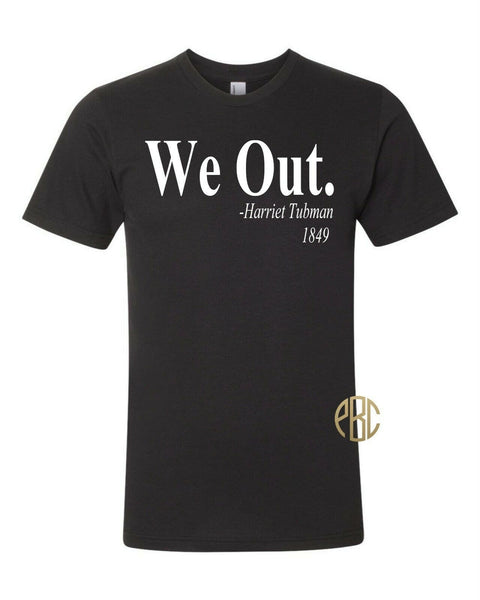 Harriet Tubman We Out T Shirt; We Out Harriet Tubman 1849 Tee Shirt