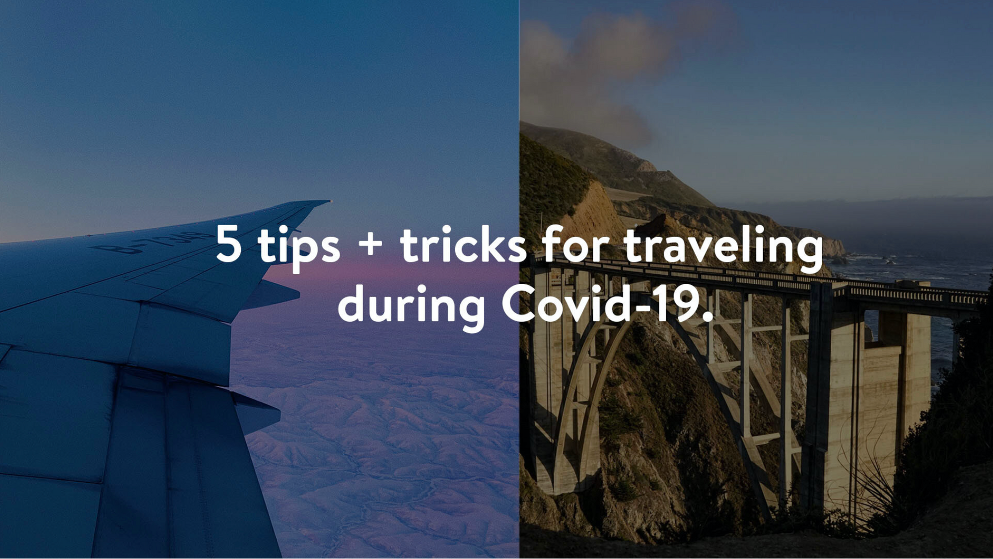 5 tips + tricks for traveling during COVID-19