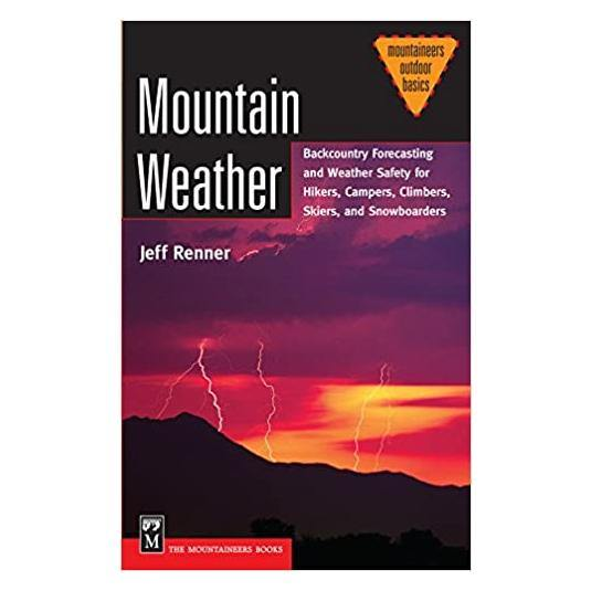 Mountain Weather: Backcountry Forecasting for Hikers, Campers, Climbers, Skiers, Snowboarders