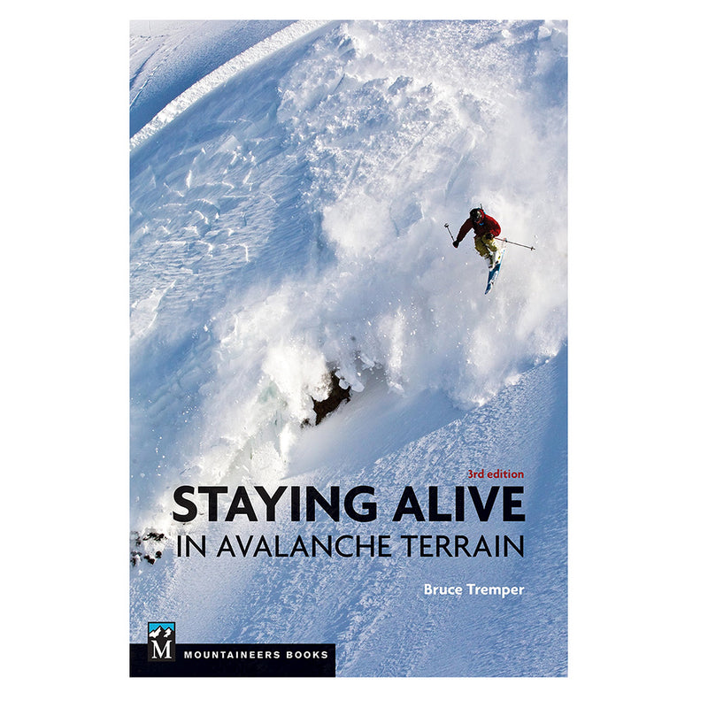 Staying Alive in Avalanche Terrain - 3rd Ed.