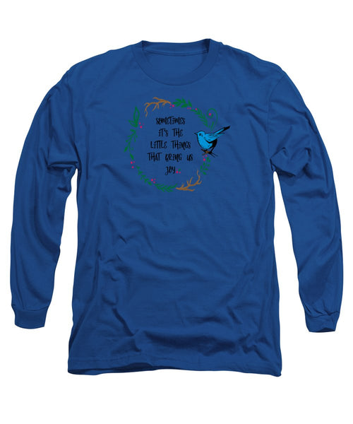 Its the Little Things - Long Sleeve T-Shirt