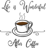 Life Is Wonderful After Coffee (SVG, DXF, EPS, PNG)