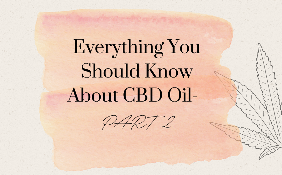Everything You Should Know about CBD Oil- Part-2