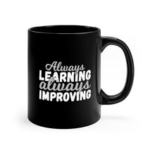 Load image into Gallery viewer, Always Learning Always Improving Black mug 11oz
