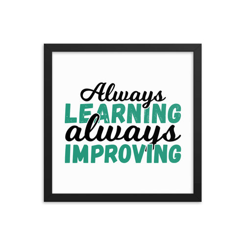 Always Learning Always Improving Framed poster