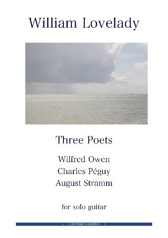 Three Poets (Wilfred Owen, Charles Peguy, August Stramm) for solo guitar composed by William Lovelady