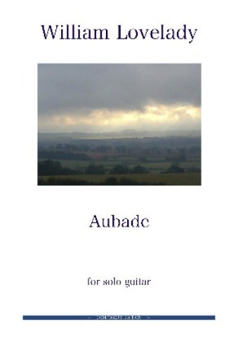 Aubade for solo Guitar composed by William Lovelady