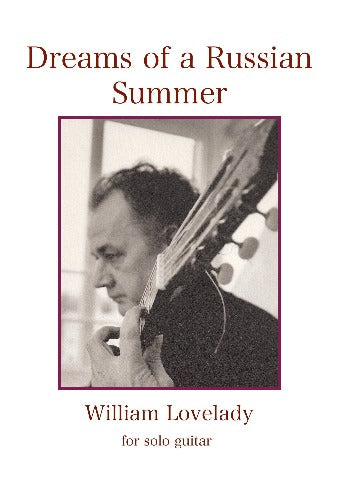 Dreams of a Russian Summer for solo guitar composed by William Lovelady