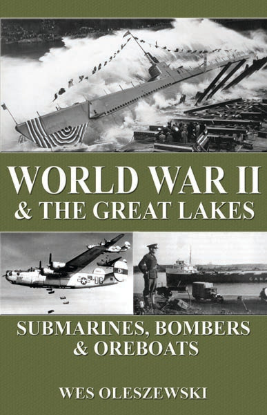 World War II & the Great Lakes  Submarines, Bombers and Ore Boats  by Wes Oleszewski