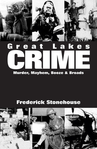 Great Lakes Crime  Murder, Mayhem,  Booze & Broads by Frederick Stonehouse