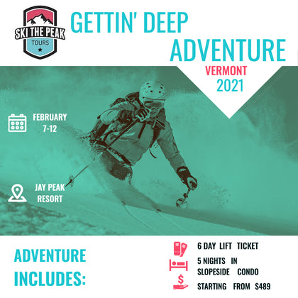 GETTIN' DEEP ADVENTURE 2021: JAY PEAK | VERMONT FEB 7-12