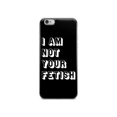 I Am Not Your Fetish iPhone Case