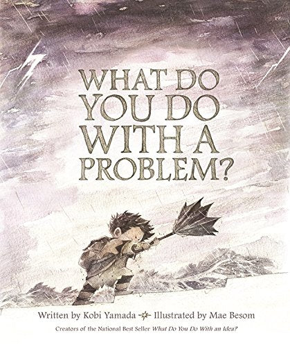 What Do You Do With a Problem? book by Kobi Yamada