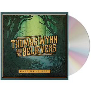 Thomas Wynn & The Believers - Wade Waist Deep (CD)