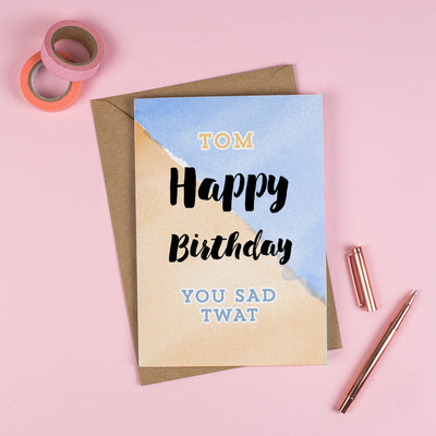 Happy Birthday 'YOU SAD TW*T'! - Personalised Rude Card