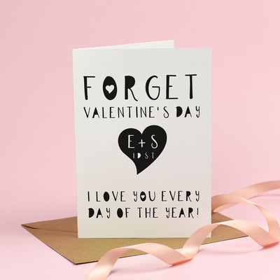 Forget Valentine's Day, I love you every day - Valentine's Day Card