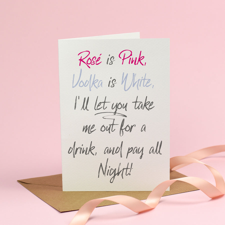 Rosé is Pink... I'll let you take me out for a drink - Valentine's Day Card