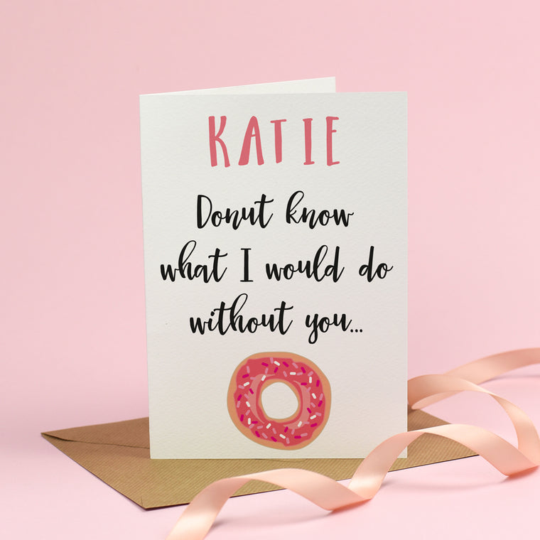 Donut know what I would do without you - Valentine's Day Card