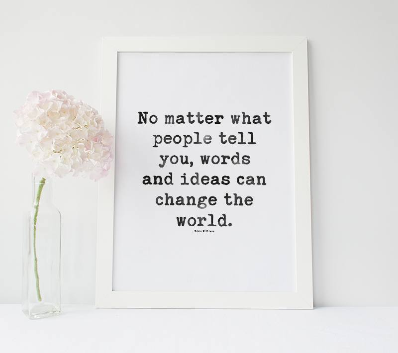 "Inspirational Poster - ""No matter what people tell you, words and ideas can change the world"""