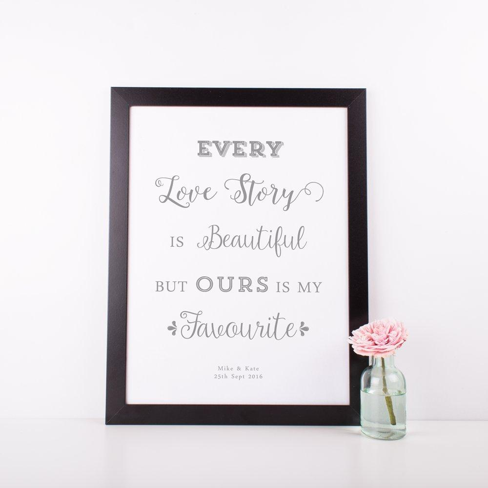 Every Love Story is beautiful but ours is my favourite - Personalised A4/A3