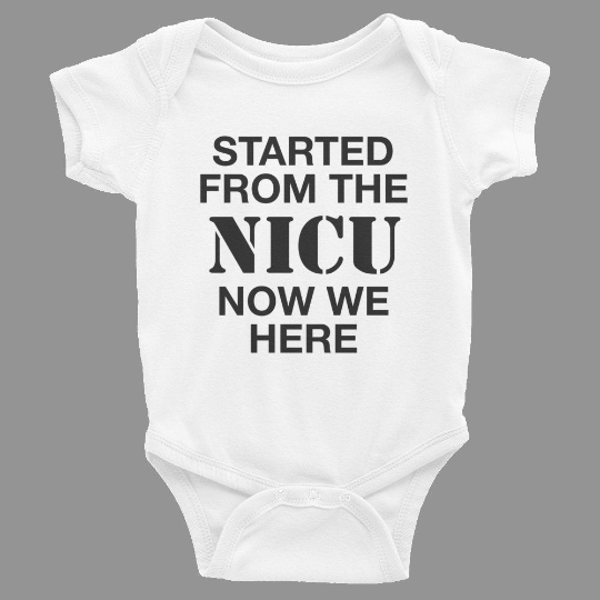 Started From the NICU Onesie