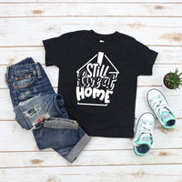 I Still Live at Home - Toddler + Youth T-Shirt