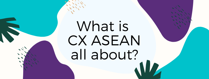 What are we all about here at CX ASEAN?