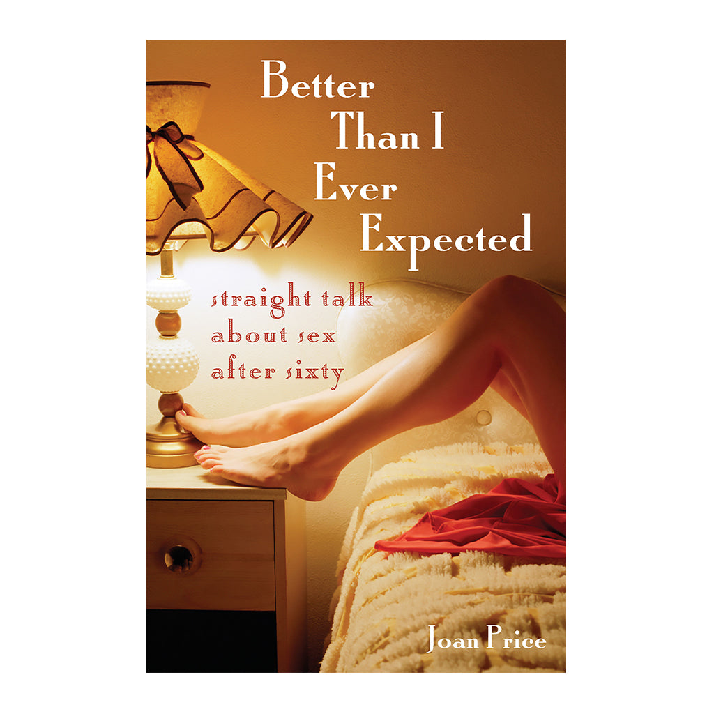 Better Than I Ever Expected : Sex After Sixty