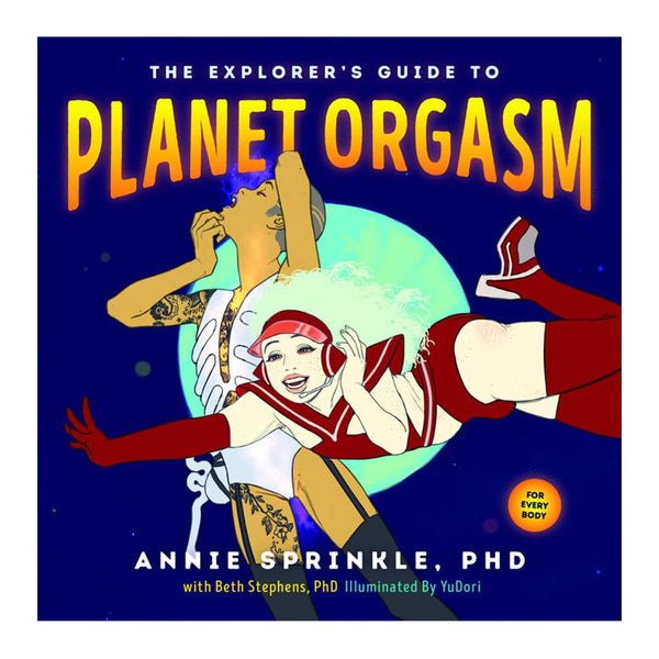 The Explorer's Guide to Planet Orgasm .