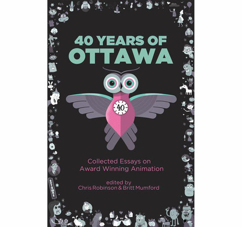 40 Years of Ottawa:  Collected Essays on Award-Winning Animation (PDF Version)