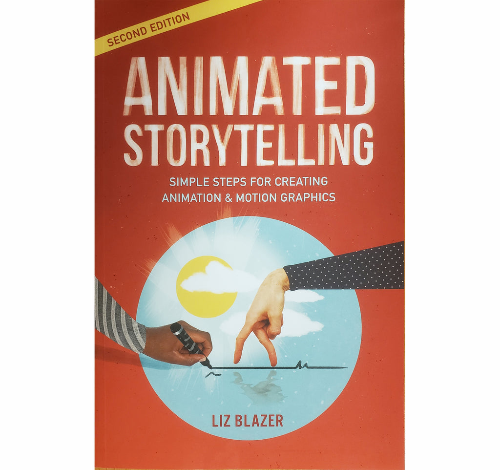 Animated Storytelling: Simple Steps for Creating Animation & Motion Graphics (2nd Edition)