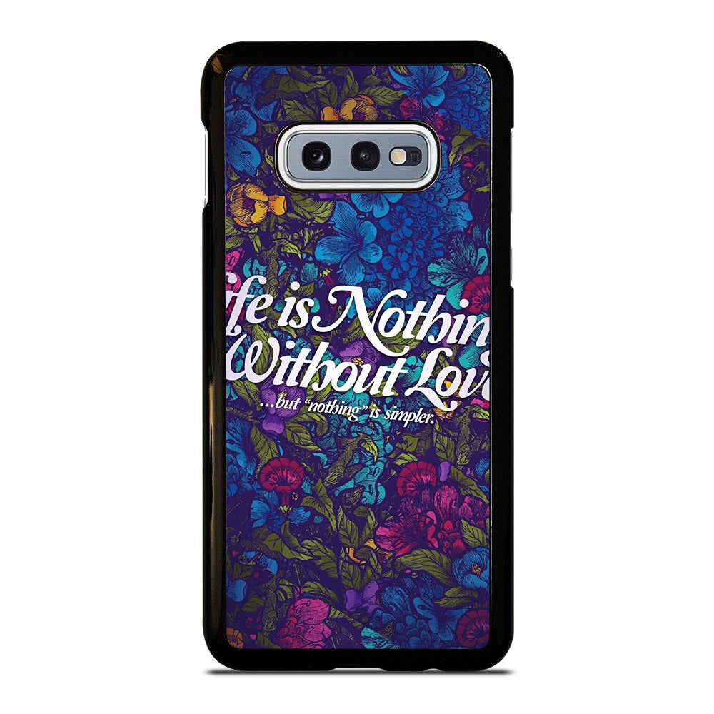 QUOTES LIFE IS NOTHINGWITHOUT LOVE Samsung Galaxy S10E case