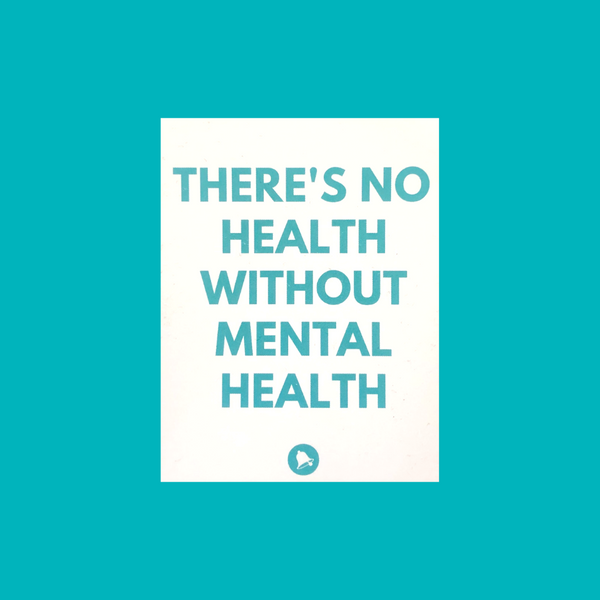 There's No Health without Mental Health Sticker