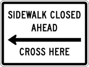 R9-11L Sidewalk Closed Ahead (Left Arrow) Cross Here