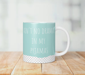 Ain't No Dramas In My Pyjamas Mug