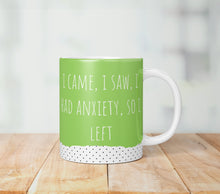 Load image into Gallery viewer, I Came, I Saw, I Had Anxiety So I Left Mug