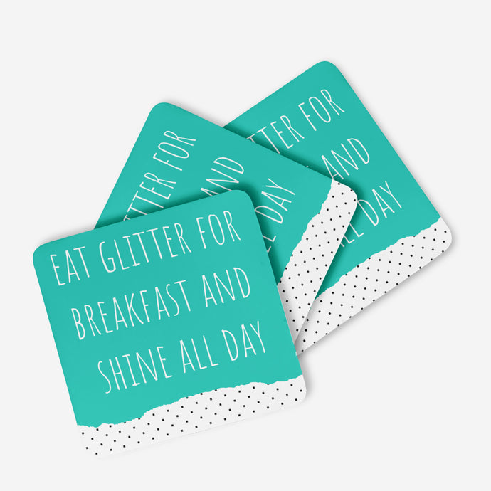 Eat Glitter For Breakfast And Shine All Day Coaster