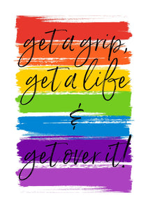 Get a Grip, Get A Life, & Get Over It - RuPaul Drag Race Print - Pride Rainbow Print