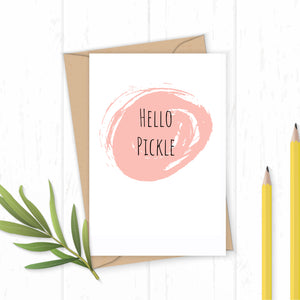 Hello Pickle - Greetings Card