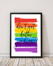 Load image into Gallery viewer, Dont Get Bitter, Get Better!- RuPaul Drag Race Print - Pride Rainbow Print