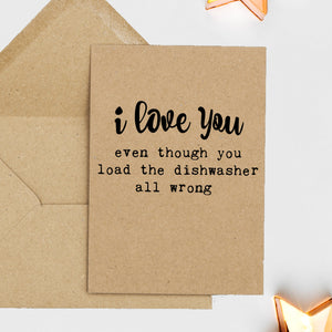 Funny Valentines Card - I Love You Even Though You Load The Dishwasher All Wrong