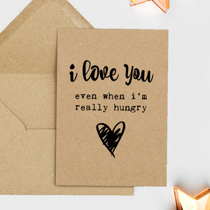 Funny Valentines Card - I Love You Even When I'm Really Hungry
