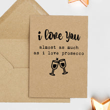 Load image into Gallery viewer, Funny Valentines Card - I Love You Almost As Much As Prosecco