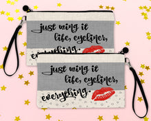Load image into Gallery viewer, Just Wing It, Life, Eyeliner, Everything! Make Up Bag