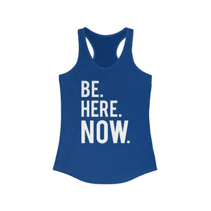 BE HERE NOW - Women's Ideal Racerback Tank