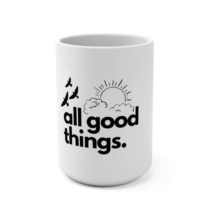 ALL GOOD THINGS White Mug 15oz