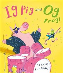 Ig Pig and OG Frog Bk