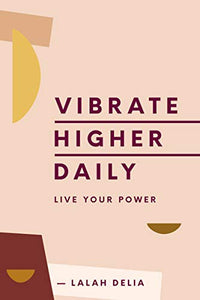 Vibrate Higher Daily: Live Your Power