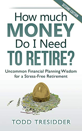 How Much Money Do I Need to Retire?: Uncommon Financial Planning Wisdom for a Stress-Free Retirement